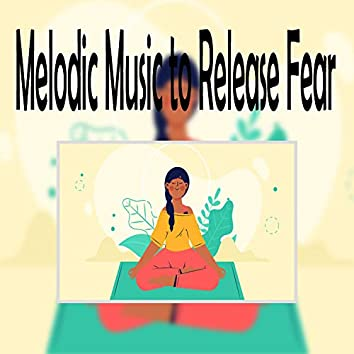 Melodic Music To Release Fear