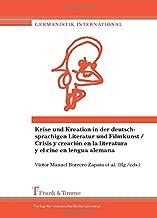 Krise und Kreation in der deutschsprachigen Literatur und Filmkunst / Crisis y creación en la literatura y el cine en lengua alemana (German Edition)