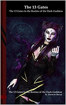 The 13 Gates to the Realms of the Dark Goddess: Black Edition by [Daemon Barzai]