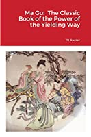 Ma Gu: Classic Book of the Power of the Yielding Way