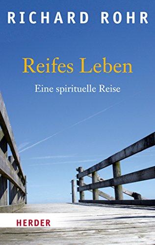 Reifes Leben: Eine spirituelle Reise (HERDER spektrum 80890)