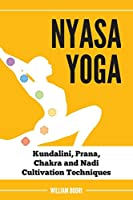 Nyasa Yoga: Kundalini, Prana, Chakra and Nadi Cultivation Techniques