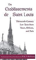The Etablissements de Saint Louis: Thirteenth-Century Law Texts from Tours, Orleans, and Paris (The Middle Ages Series)