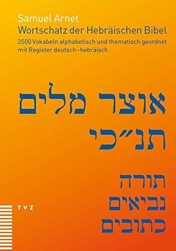 Wortschatz der Hebräischen Bibel: 2500 Vokabeln alphabetisch und thematisch geordnet, mit Register deutsch-hebräisch