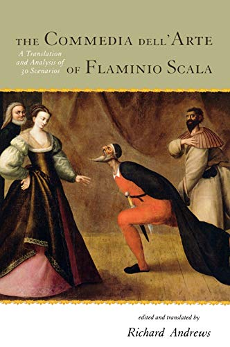The Commedia Dell'arte of Flaminio Scala: A Translation and Analysis of 30 Scenarios