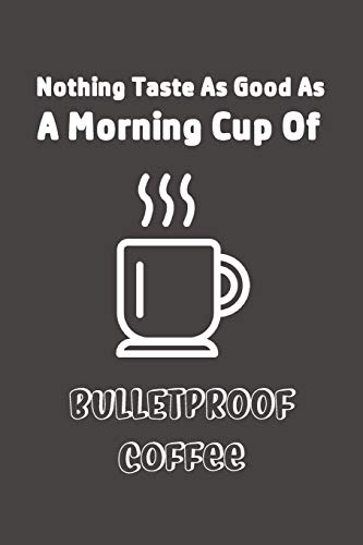 A Morning Cup Of Bulletproof Coffee: Keto Bulletproof Coffee Line Notebook for Keto Friend ~ Blank Lined Pocket Book to Record Keto Journey or Write ... (Bulletproof Coffee for Keto Friend, Band 1)