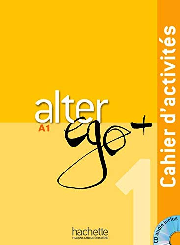 Alter Ego + 1: Cahier d'Activités + CD Audio: Cahier d'activites + CD audio A1: Vol. 1