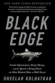 Black Edge: Inside Information, Dirty Money, and the Quest to Bring Down the Most Wanted Man on Wall Street by [Sheelah Kolhatkar]