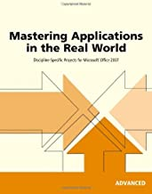 Mastering Applications in the Real World: Discipline-Specific Projects for Microsoft Office 2007, Advanced (New Perspectives Series)