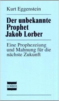 Der unbekannte Prophet Jakob Lorber: Eine Prophezeiung und Mahnung fŸr die nŠchste Zukunft ( MŠrz 2005 )