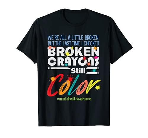 Broken Crayons Still Color Mental Health Awareness T-Shirt