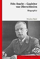 Fritz Bracht - Gauleiter Von Oberschlesien: Biographie. Ubersetzt Von David Skrabania