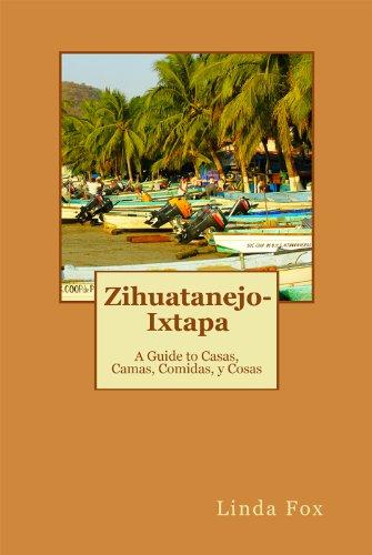 Zihuatanejo-Ixtapa, A Guide to Casas, Camas, Comidas y Cosas (English Edition)
