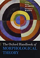 The Oxford Handbook of Morphological Theory (Oxford Handbooks in Linguistics)