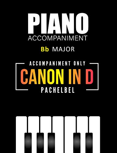 Canon in D - Johann Pachelbel | * Piano Accompaniment * Bb major * Easy Sheet Music: Beautiful Classical Song for a clarinetist, trumpeter, trombonist ... * Wedding Ceremony (English Edition)