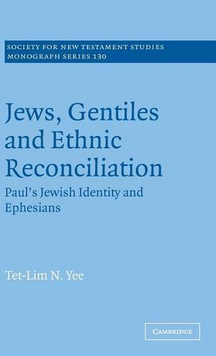 Jews, Gentiles and Ethnic Reconciliation: Paul's Jewish identity and Ephesians (Society for New Testament Studies Monograph Series)
