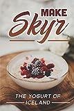 Make Skyr: The Yogurt Of Iceland: Skyr Recipe Icelandic