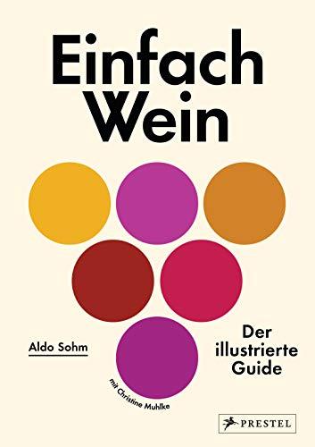 Einfach Wein: Der illustrierte Guide