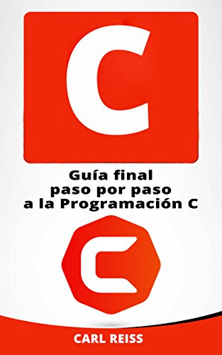 C: Guía final paso por paso a la Programación C (Programming in C en Español/ Programming in C in Spanish)