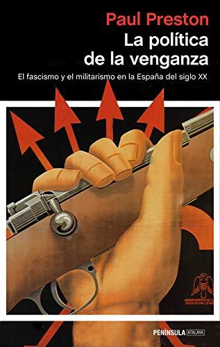 La política de la venganza: El fascismo y el militarismo en la España del siglo XX eBook: Preston, Paul, Manzano de Frutos, Carlos: Amazon.es: Tienda Kindle