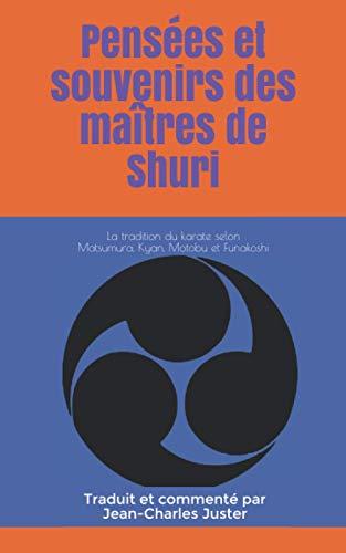 Pensées et souvenirs des maîtres de Shuri: La tradition du karate selon Matsumura, Kyan, Motobu et Funakoshi (Connaître les arts martiaux okinawanais, Band 13)