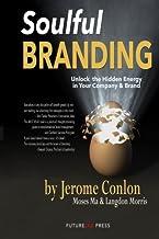 Soulful Branding: Unlock the Hidden Energy in your Company & Brand