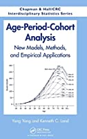 Age-Period-Cohort Analysis: New Models, Methods, and Empirical Applications (Chapman & Hall/CRC Interdisciplinary Statistics)