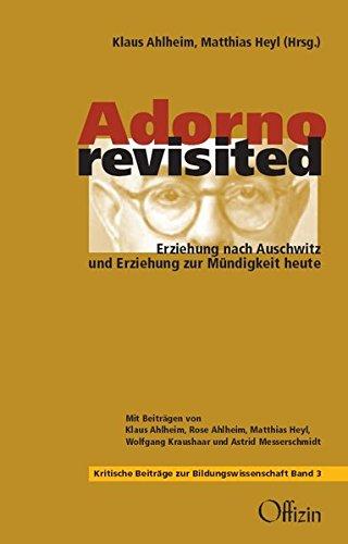 Adorno revisited: Erziehung nach Auschwitz und Erziehung zur Mündigkeit (Beiträge zur kritischen Bildungswissenschaft)