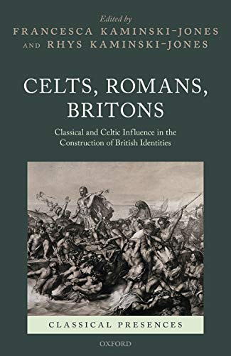 Celts, Romans, Britons: Classical and Celtic Influence in the Construction of British Identities (Classical Presences) (English Edition)