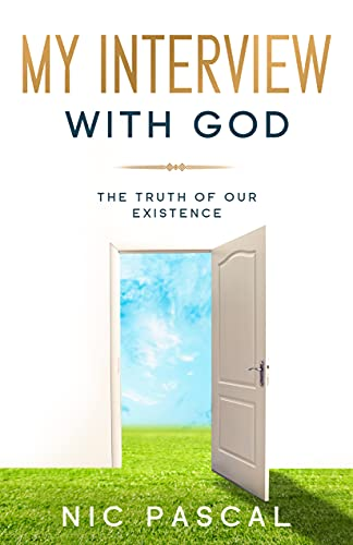 My Interview With God: The Truth of our Existence