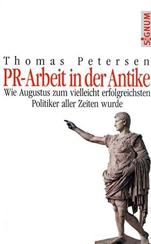 PR - Arbeit in der Antike: Wie Augustus zum vielleicht erfolgreichsten Politiker aller Zeiten wurde
