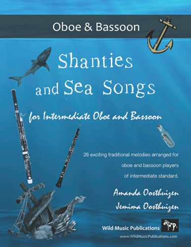 Shanties and Sea Songs for Intermediate Oboe and Bassoon: 26 traditional melodies arranged as exciting duets