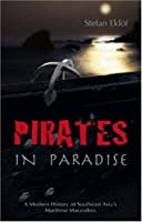 Pirates In Paradise: A Modern History Of Southeash Asia's Maritime Marauders (Nordic Institute of Asian Studies)