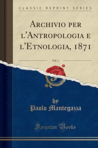 Archivio per l'Antropologia e l'Etnologia, 1871, Vol. 1 (Classic Reprint)