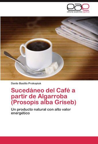 Sucedáneo del Café a partir de Algarroba (Prosopis alba Griseb): Un producto natural con alto valor energético