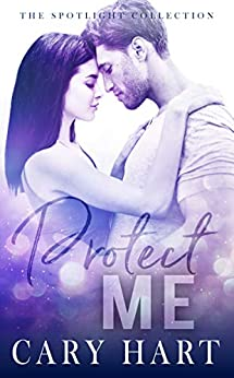 Protect Me: A Second Chance Standalone Romance (Spotlight Collection Book 2) by [Cary Hart]