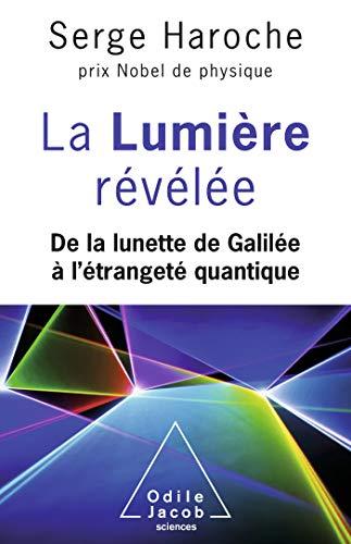La Lumière révélée: De la lunette de Galilée à l'étrangeté quantique (OJ.SCIENCES) (French Edition)