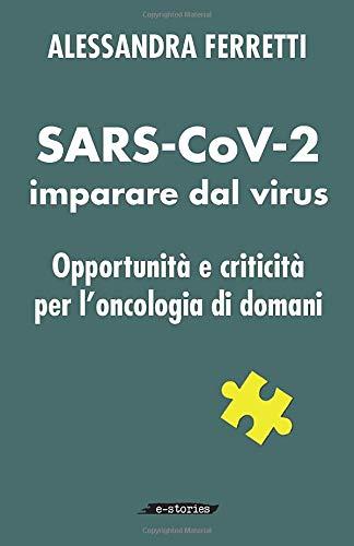 SARS-CoV-2 Imparare dal virus: Opportunità e criticità per l
