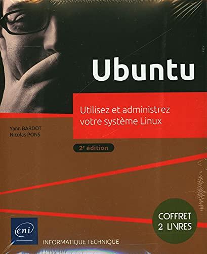 Ubuntu: Coffret de 2 livres : Utilisez et administrez votre système Linux (Ressources informatiques)