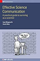 Effective Science Communication: A Practical Guide to Engaging As a Scientist (IOP Expanding Physics)