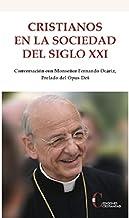 Cristianos En La Sociedad Del Siglo XXI (Conversación con Monseñor Fernando Ocáriz, Prelado del Opus Dei.)