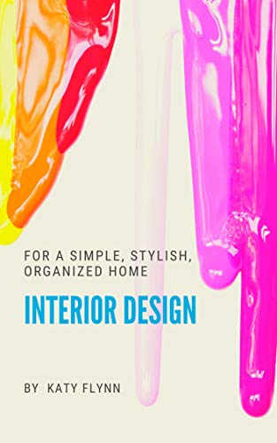 Interior Design: For A Simple, Stylish, Organized Home (English Edition)