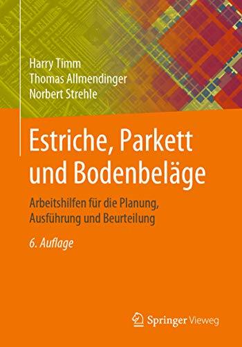 Estriche, Parkett und Bodenbeläge: Arbeitshilfen für die Planung, Ausführung und Beurteilung