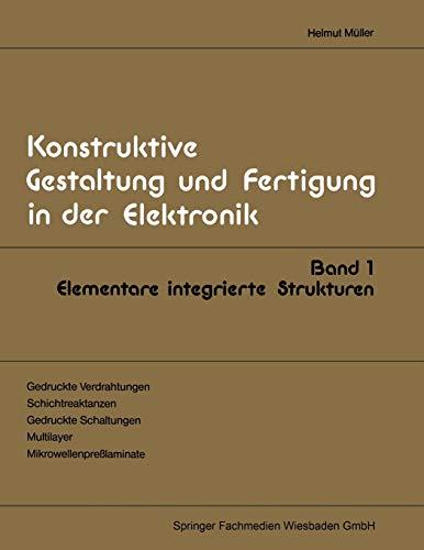 Elementare integrierte Strukturen (Konstruktive Gestaltung und Fertigung in der Elektronik (1), Band 1)