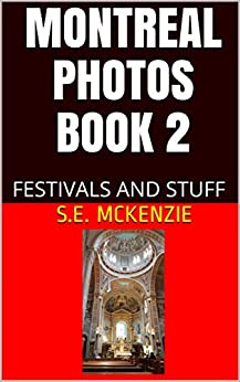 Montreal Photos Book 2: Festivals and Stuff by [S.E. McKenzie]