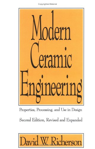 Modern Ceramic Engineering: Properties, Processing, and Use in Design, 2nd Edition (Engineered Materials)