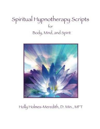 Compare Textbook Prices for Spiritual Hypnotherapy Scripts: for Body, Mind, and Spirit  ISBN 9781497593442 by Holmes-Meredith, Holly S