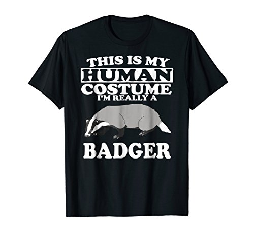 This is My Human Costume I'm Really a Badger T-Shirt