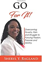 Go For It!: Overcoming Poverty, Pain and Struggle to Pursuing Passion, Purpose and Destiny