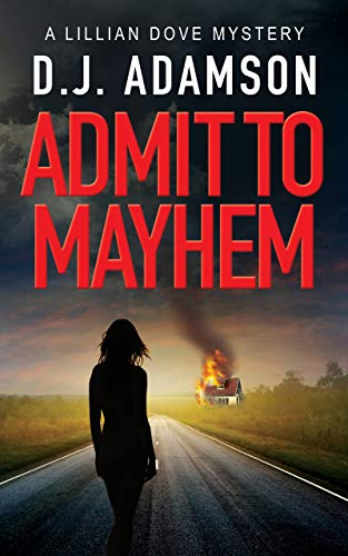 Book: Admit to Mayhem - Lillian Dove Mystery (Book One) by DJ Adamson